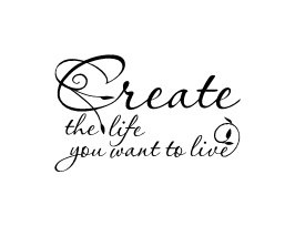 Create the Life you Want to Live